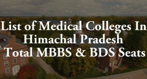 List of Medical Colleges In Himachal Pradesh Total MBBS & BDS Seats