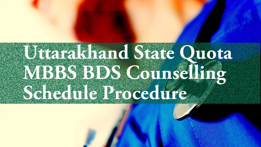 Uttarakhand State Quota MBBS BDS Counselling Schedule Procedure