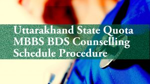 Uttarakhand State Quota NEET MBBS BDS Counselling Schedule Procedure
