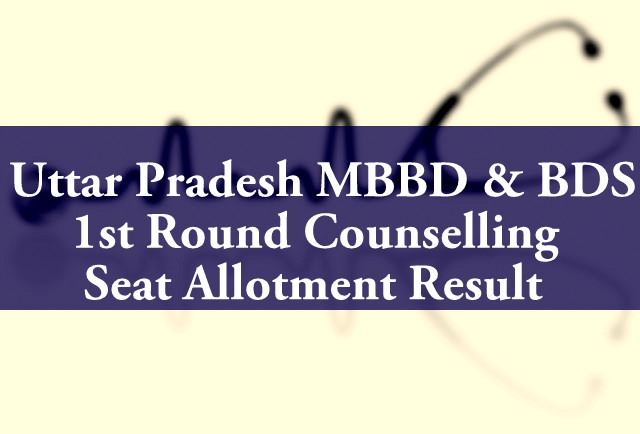 uttar-pradesh-mbbd-bds-1st-round-counselling-seat-allotment-result