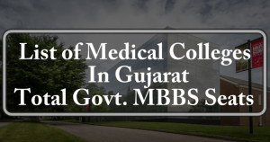 List of MBBS BDS Colleges In Gujarat Total Govt. Private Seats