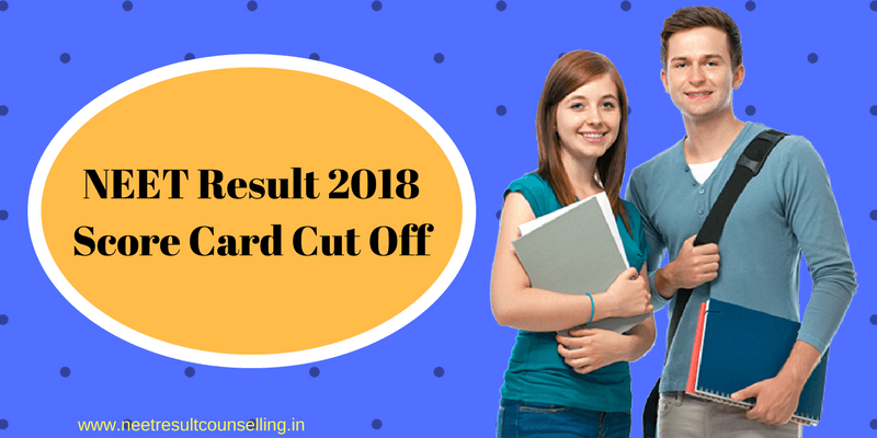 NEET Result 2018 Score Card Cut Off