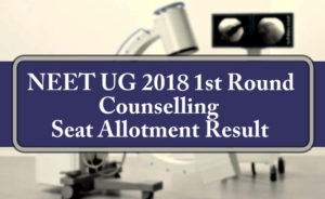NEET UG 2018 1st Round Counselling Seat Allotment Result