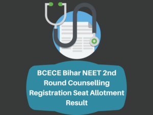 BCECE Bihar NEET 2nd Round Counselling Registration Seat Allotment Result