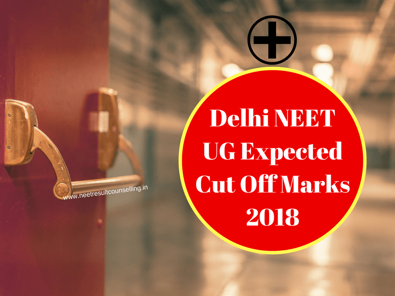 Delhi NEET UG Expected Cut Off Marks 2018