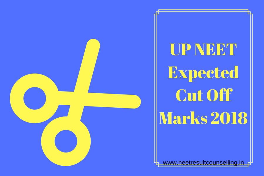UP NEET Expected Cut Off Marks 2018