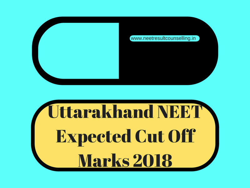Uttarakhand NEET Expected Cut Off Marks 2018