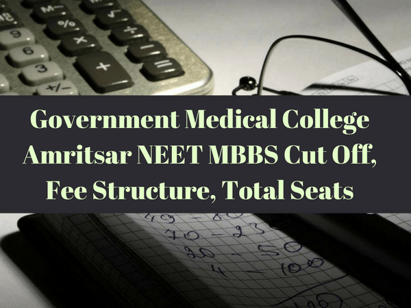 Government Medical College Amritsar NEET MBBS Cut Off, Fee Structure