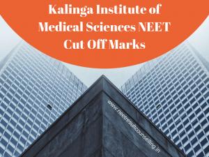 Kalinga Institute of Medical Sciences NEET Cut Off Marks