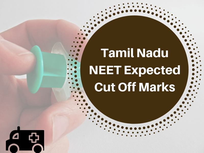Tamil Nadu NEET Expected Cut Off Marks 2019 Category Wise For MBBS