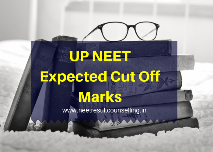 UP NEET Expected Cut Off Marks 2019